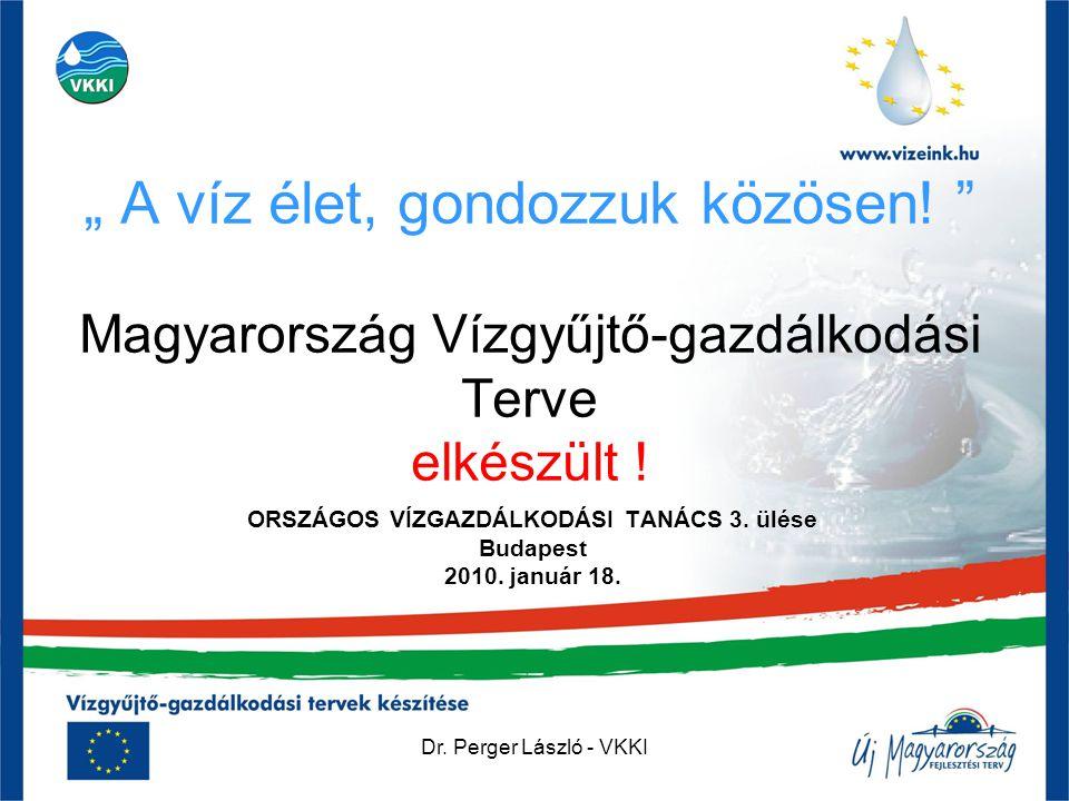 """Dr. Perger László - VKKI """" A víz élet, gondozzuk közösen! """" Magyarország Vízgyűjtő-gazdálkodási Terve elkészült ! ORSZÁGOS VÍZGAZDÁLKODÁSI TANÁCS 3. ü"""