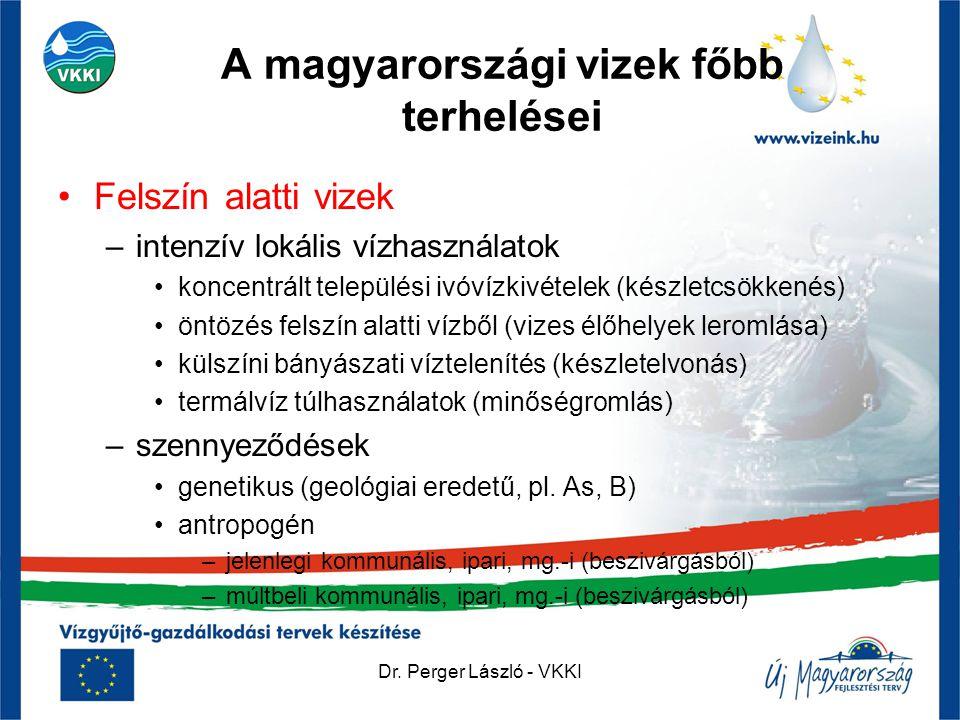 Dr. Perger László - VKKI A magyarországi vizek főbb terhelései •Felszín alatti vizek –intenzív lokális vízhasználatok •koncentrált települési ivóvízki
