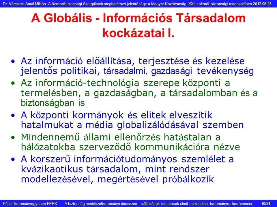 A Globális - Információs Társadalom kockázatai I. •Az inform á ci ó elő á ll í t á sa, terjeszt é se é s kezel é se jelentős politikai, társadalmi, ga