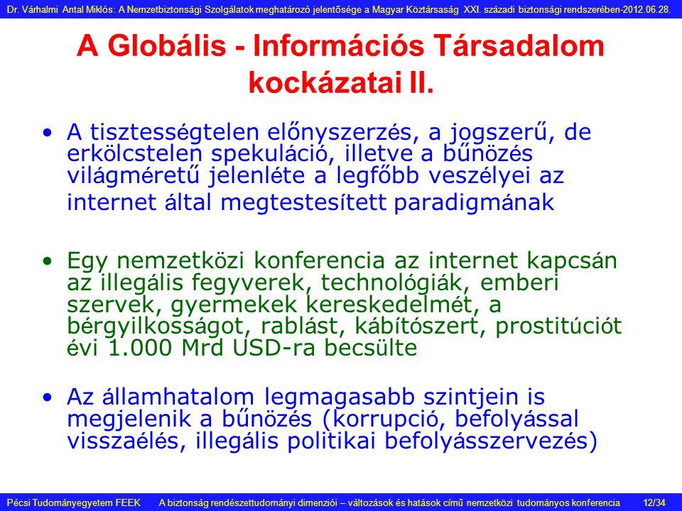 A Globális - Információs Társadalom kockázatai II. •A tisztess é gtelen előnyszerz é s, a jogszerű, de erk ö lcstelen spekul á ci ó, illetve a bűn ö z