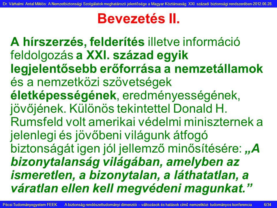 Bevezetés II. A hírszerzés, felderítés illetve információ feldolgozás a XXI. század egyik legjelentősebb erőforrása a nemzetállamok és a nemzetközi sz