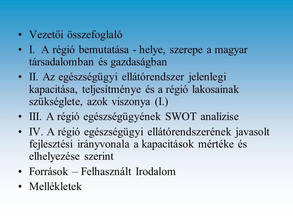 •Vezetői összefoglaló •I. A régió bemutatása - helye, szerepe a magyar társadalomban és gazdaságban •II. Az egészségügyi ellátórendszer jelenlegi kapa