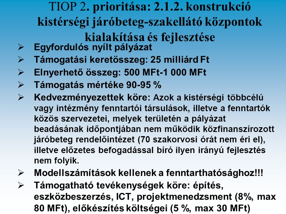 TIOP 2. prioritása: 2.1.2. konstrukció kistérségi járóbeteg-szakellátó központok kialakítása és fejlesztése  Egyfordulós nyílt pályázat  Támogatási