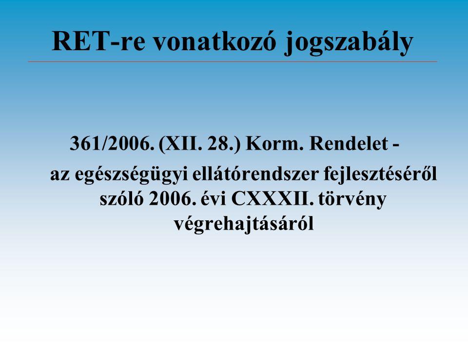 RET-re vonatkozó jogszabály 361/2006. (XII. 28.) Korm. Rendelet - az egészségügyi ellátórendszer fejlesztéséről szóló 2006. évi CXXXII. törvény végreh