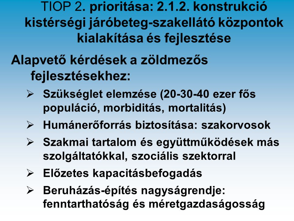TIOP 2. prioritása: 2.1.2. konstrukció kistérségi járóbeteg-szakellátó központok kialakítása és fejlesztése Alapvető kérdések a zöldmezős fejlesztések