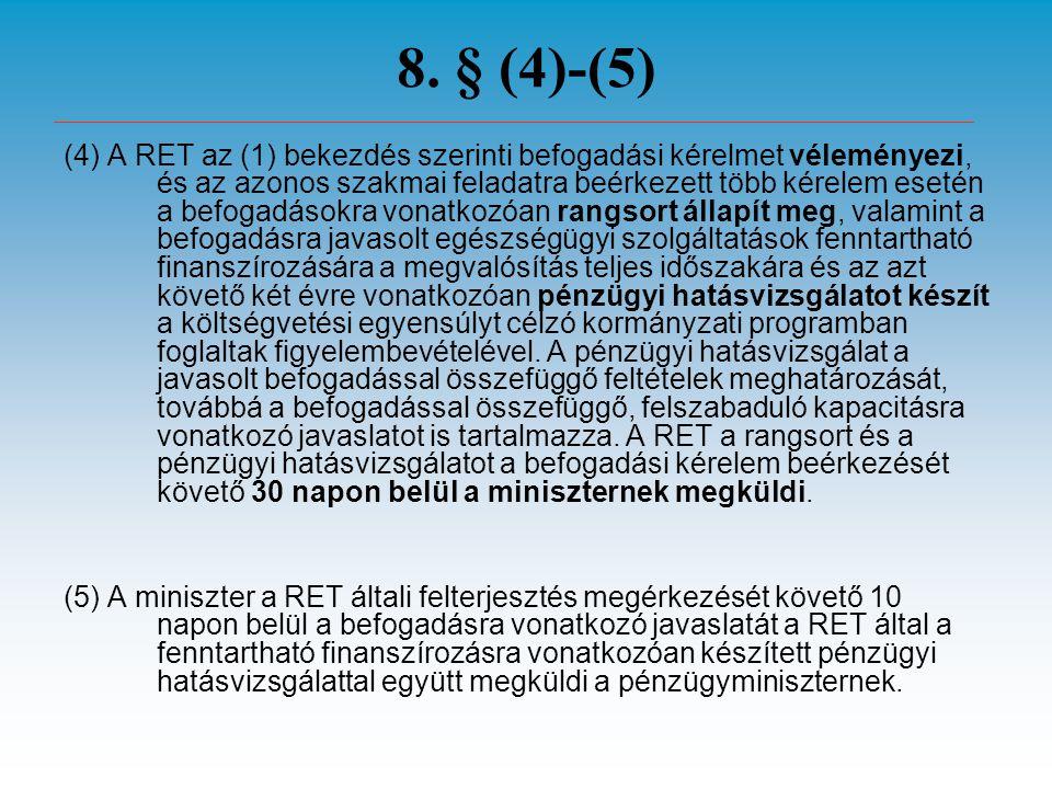 8. § (4)-(5) (4) A RET az (1) bekezdés szerinti befogadási kérelmet véleményezi, és az azonos szakmai feladatra beérkezett több kérelem esetén a befog