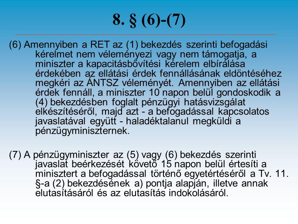 8. § (6)-(7) (6) Amennyiben a RET az (1) bekezdés szerinti befogadási kérelmet nem véleményezi vagy nem támogatja, a miniszter a kapacitásbővítési kér