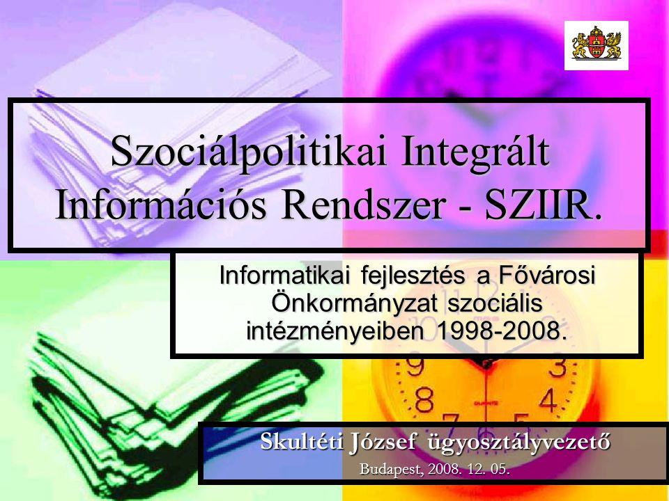 Szociálpolitikai Integrált Információs Rendszer - SZIIR. Informatikai fejlesztés a Fővárosi Önkormányzat szociális intézményeiben 1998-2008. Skultéti