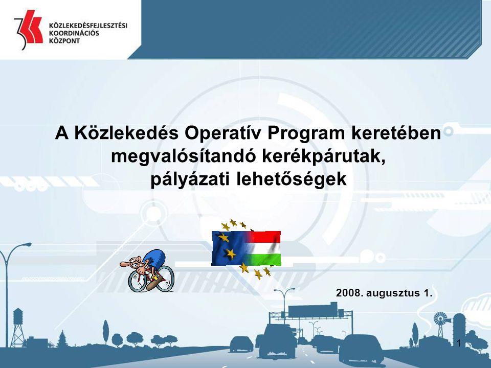 1 A Közlekedés Operatív Program keretében megvalósítandó kerékpárutak, pályázati lehetőségek 2008.