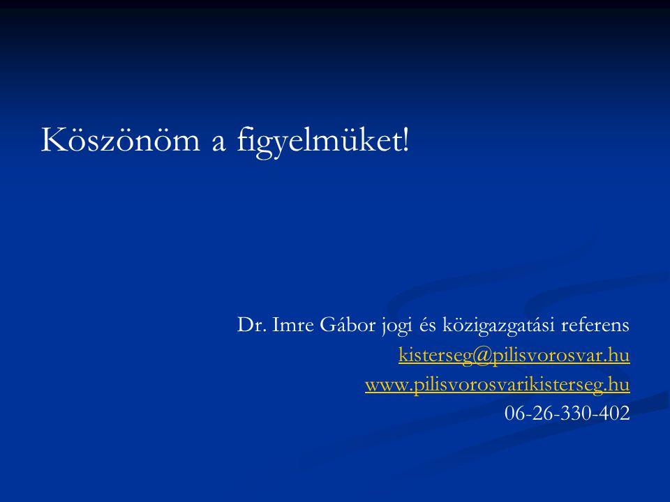 Köszönöm a figyelmüket! Dr. Imre Gábor jogi és közigazgatási referens kisterseg@pilisvorosvar.hu www.pilisvorosvarikisterseg.hu 06-26-330-402