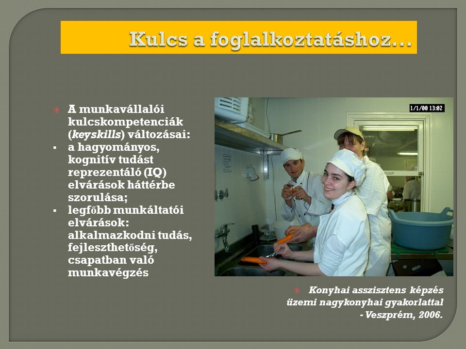  A munkavállalói kulcskompetenciák (keyskills) változásai:  a hagyományos, kognitív tudást reprezentáló (IQ) elvárások háttérbe szorulása;  legf ő