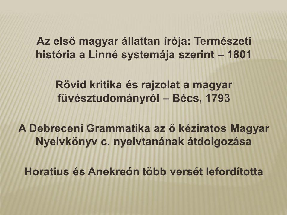 Az első magyar állattan írója: Természeti história a Linné systemája szerint – 1801 Rövid kritika és rajzolat a magyar füvésztudományról – Bécs, 1793