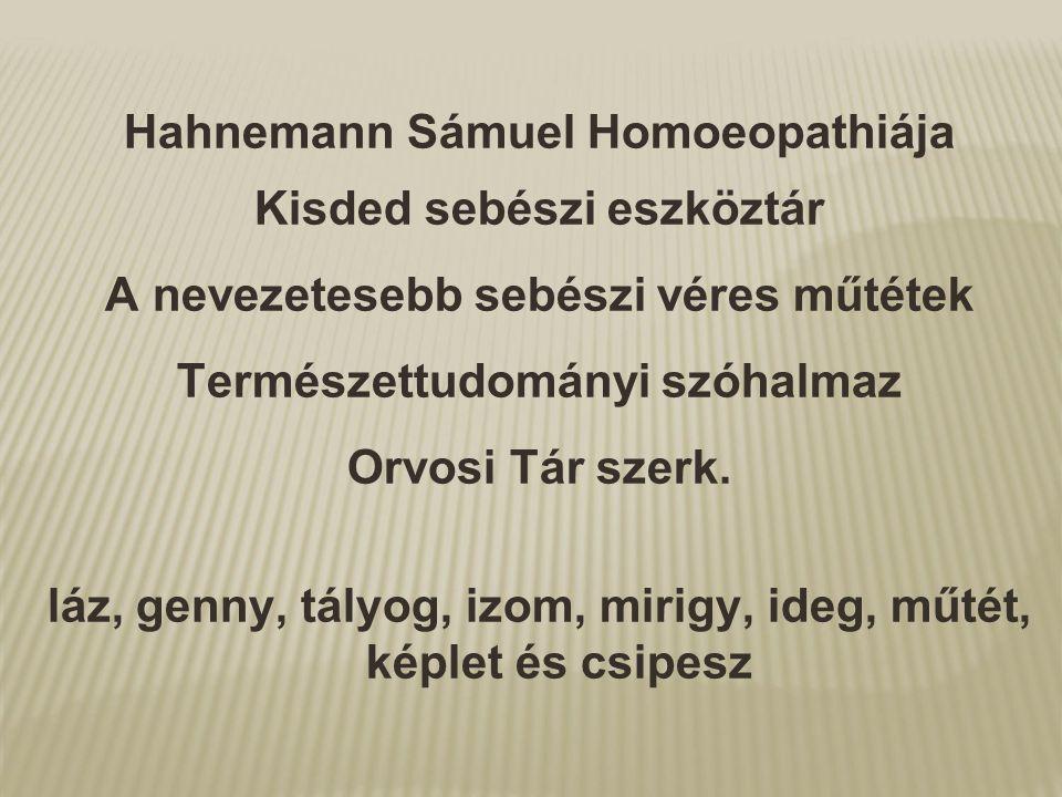 Hahnemann Sámuel Homoeopathiája Kisded sebészi eszköztár A nevezetesebb sebészi véres műtétek Természettudományi szóhalmaz Orvosi Tár szerk. láz, genn