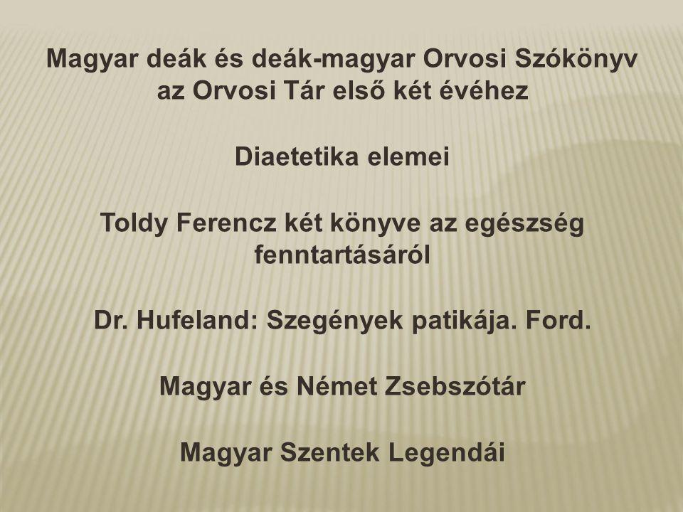 Magyar deák és deák-magyar Orvosi Szókönyv az Orvosi Tár első két évéhez Diaetetika elemei Toldy Ferencz két könyve az egészség fenntartásáról Dr. Huf