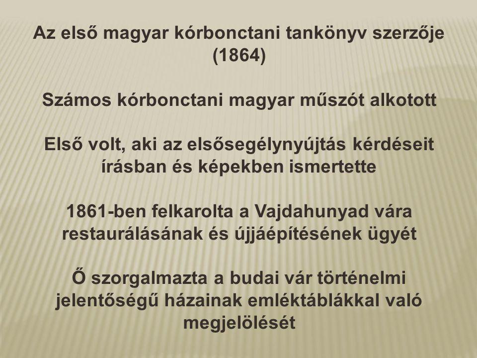 Az első magyar kórbonctani tankönyv szerzője (1864) Számos kórbonctani magyar műszót alkotott Első volt, aki az elsősegélynyújtás kérdéseit írásban és