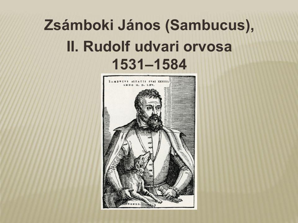 Zsámboki János (Sambucus), II. Rudolf udvari orvosa 1531–1584