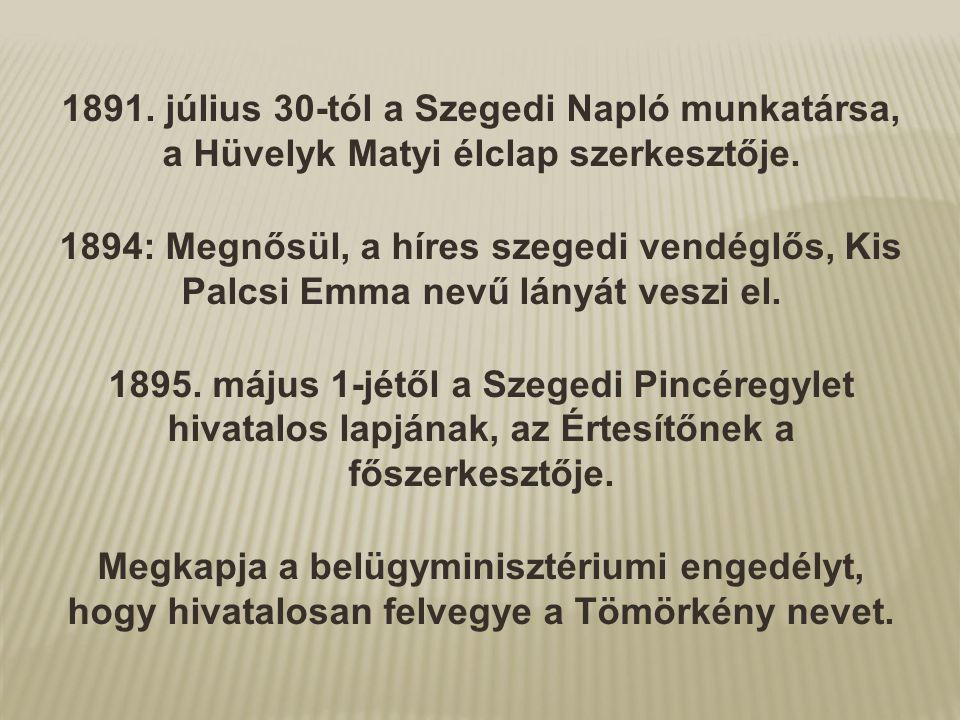 1891. július 30-tól a Szegedi Napló munkatársa, a Hüvelyk Matyi élclap szerkesztője. 1894: Megnősül, a híres szegedi vendéglős, Kis Palcsi Emma nevű l
