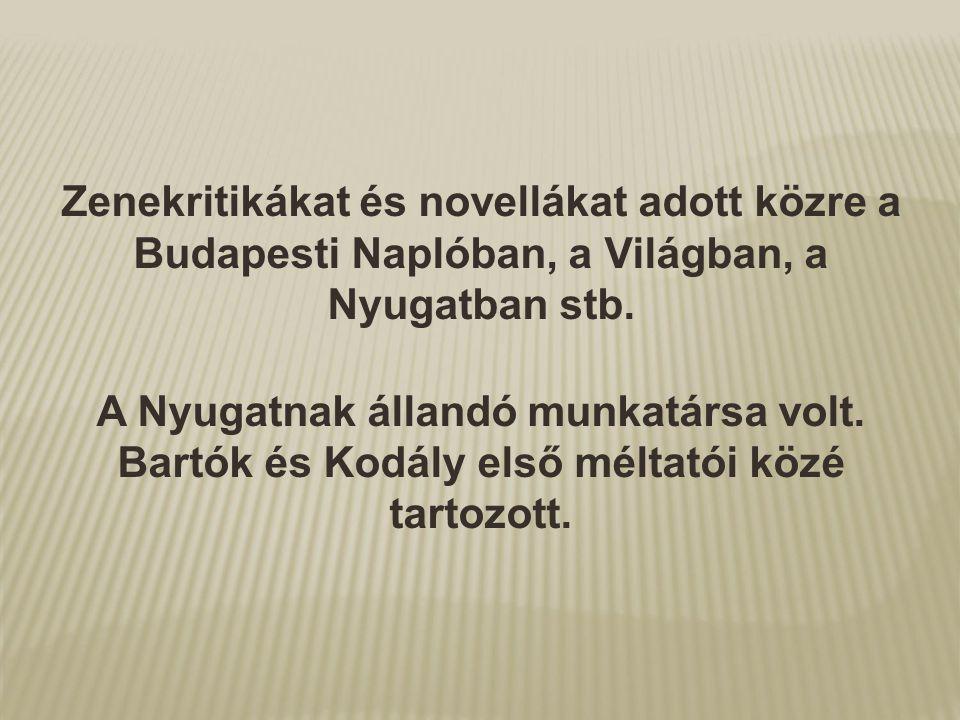 Zenekritikákat és novellákat adott közre a Budapesti Naplóban, a Világban, a Nyugatban stb. A Nyugatnak állandó munkatársa volt. Bartók és Kodály első