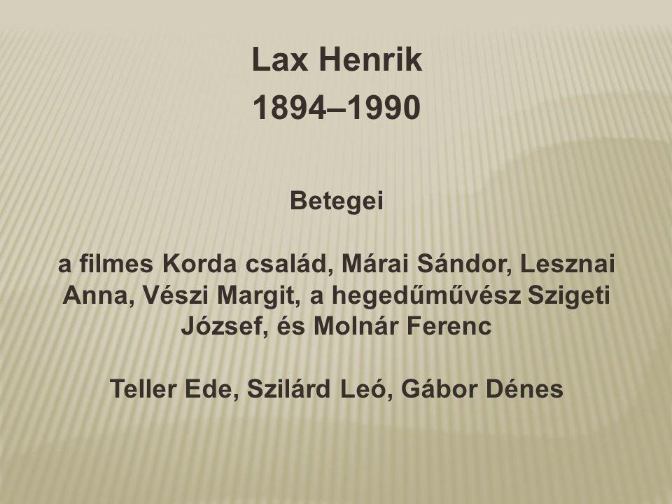 Lax Henrik 1894–1990 Betegei a filmes Korda család, Márai Sándor, Lesznai Anna, Vészi Margit, a hegedűművész Szigeti József, és Molnár Ferenc Teller E