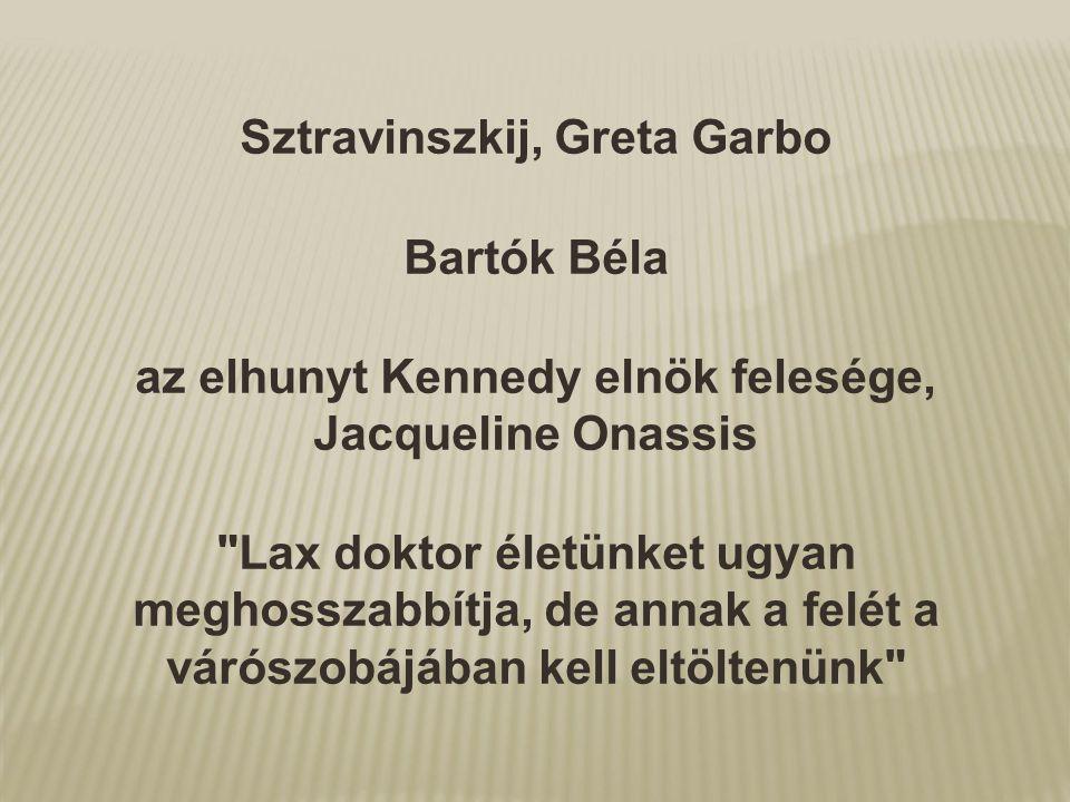 Sztravinszkij, Greta Garbo Bartók Béla az elhunyt Kennedy elnök felesége, Jacqueline Onassis