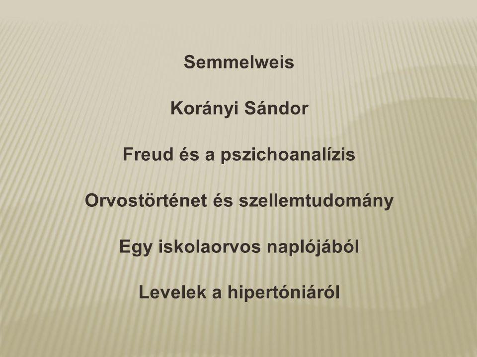Semmelweis Korányi Sándor Freud és a pszichoanalízis Orvostörténet és szellemtudomány Egy iskolaorvos naplójából Levelek a hipertóniáról
