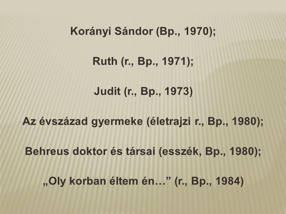 Korányi Sándor (Bp., 1970); Ruth (r., Bp., 1971); Judit (r., Bp., 1973) Az évszázad gyermeke (életrajzi r., Bp., 1980); Behreus doktor és társai (essz