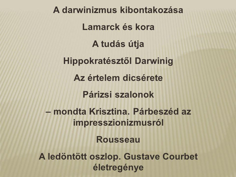 A darwinizmus kibontakozása Lamarck és kora A tudás útja Hippokratésztől Darwinig Az értelem dicsérete Párizsi szalonok – mondta Krisztina. Párbeszéd