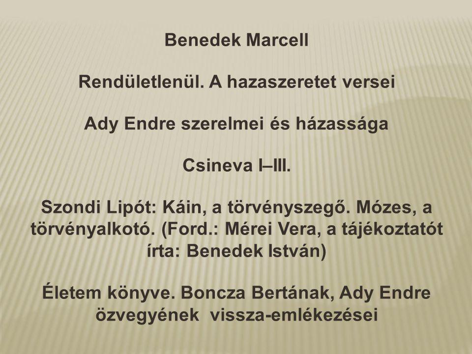 Benedek Marcell Rendületlenül. A hazaszeretet versei Ady Endre szerelmei és házassága Csineva I–III. Szondi Lipót: Káin, a törvényszegő. Mózes, a törv