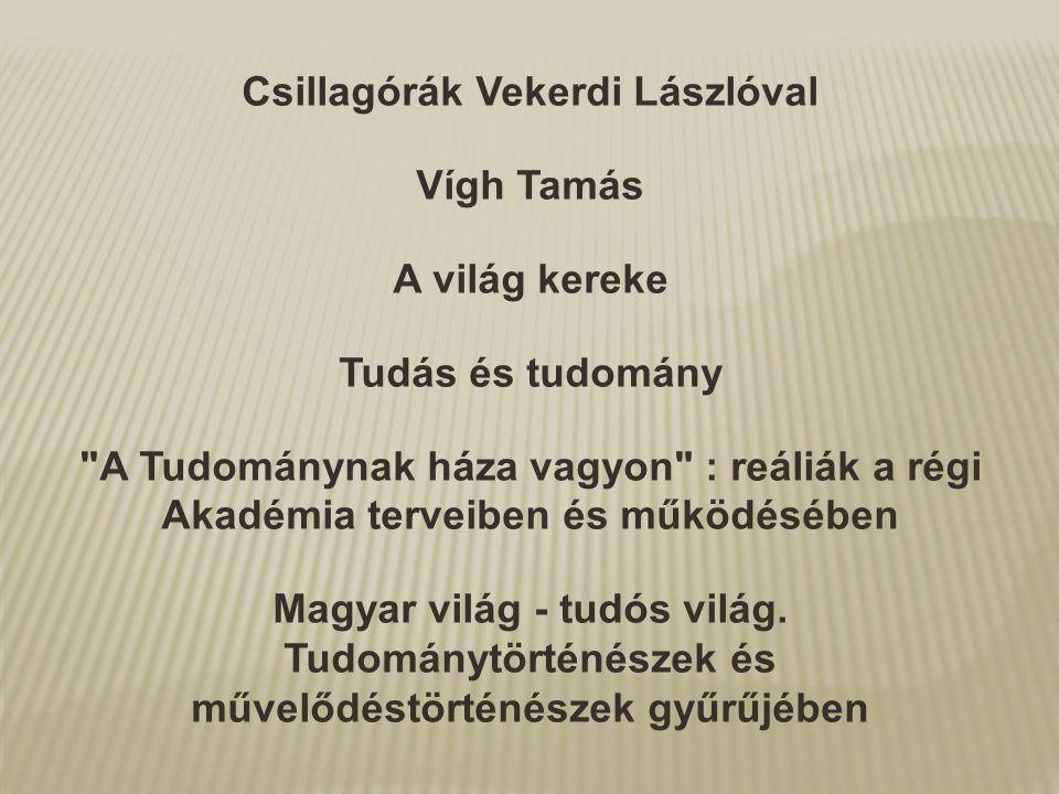 Csillagórák Vekerdi Lászlóval Vígh Tamás A világ kereke Tudás és tudomány