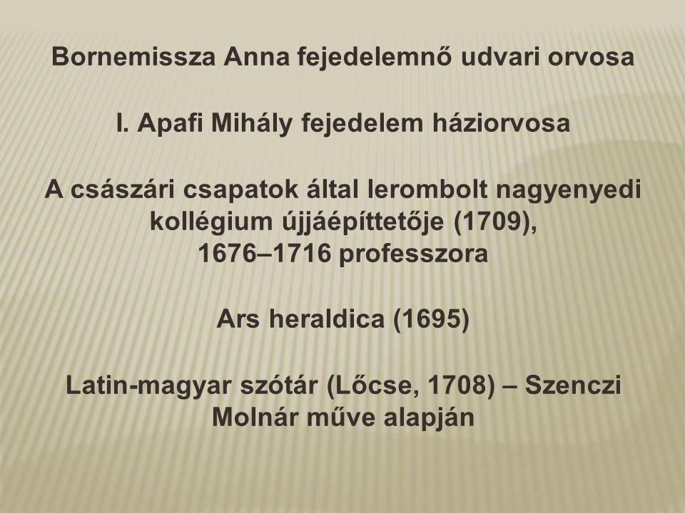 Bornemissza Anna fejedelemnő udvari orvosa I. Apafi Mihály fejedelem háziorvosa A császári csapatok által lerombolt nagyenyedi kollégium újjáépíttetőj