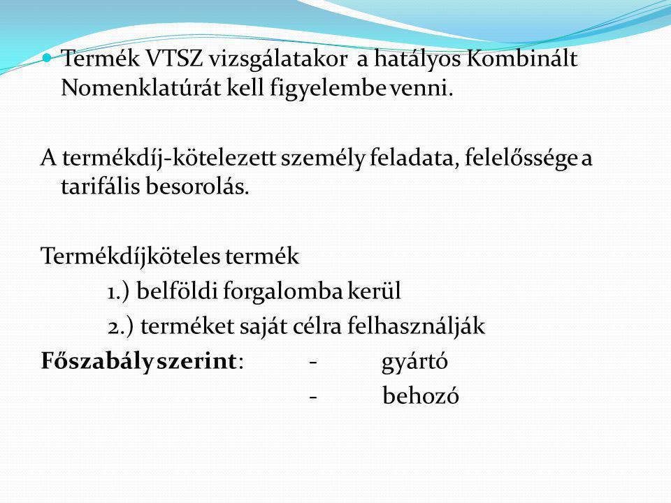  Termék VTSZ vizsgálatakor a hatályos Kombinált Nomenklatúrát kell figyelembe venni. A termékdíj-kötelezett személy feladata, felelőssége a tarifális