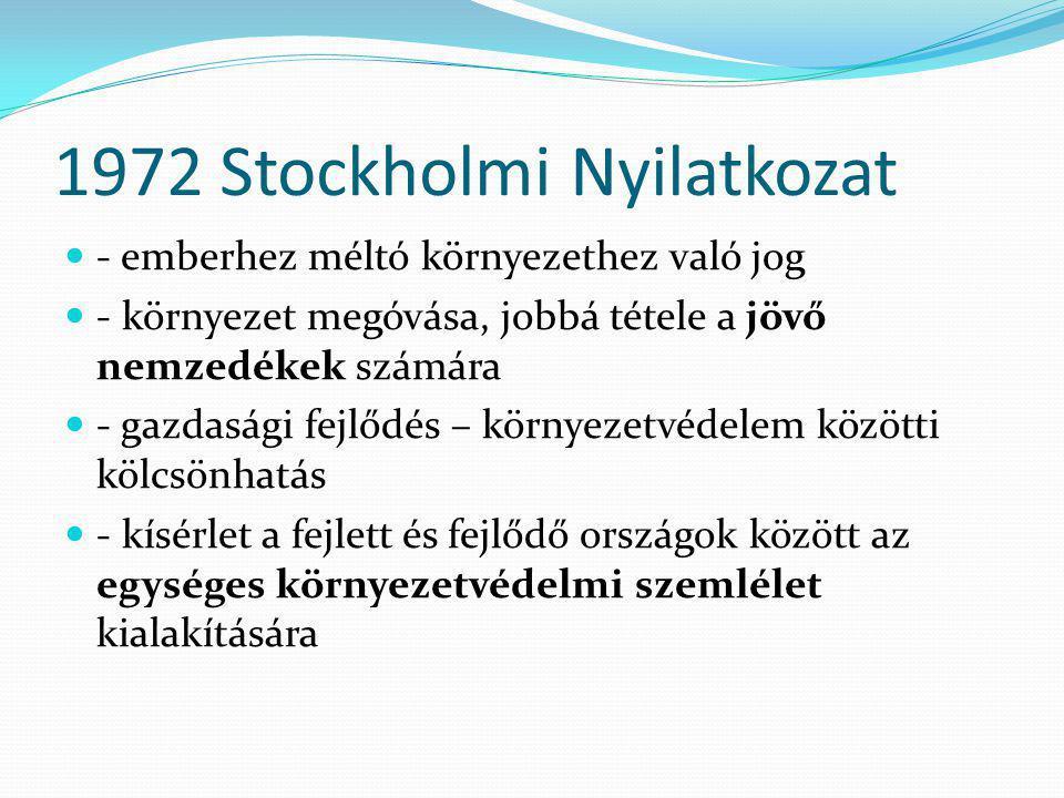 1972 Stockholmi Nyilatkozat  - emberhez méltó környezethez való jog  - környezet megóvása, jobbá tétele a jövő nemzedékek számára  - gazdasági fejl