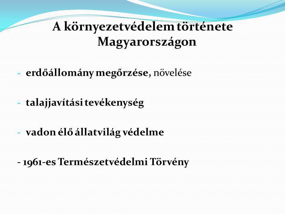 Környezetvédelem Magyarországon  - 1972: Környezetvédelmi Törvény megalkotása  - 1972: az első nemzeti park létrehozása  - 1977: Országos Környezet-és Természetvédelmi Hivatal létrehozása  A 80-as években szinte minden lényeges környezeti elem védelmére törvény született