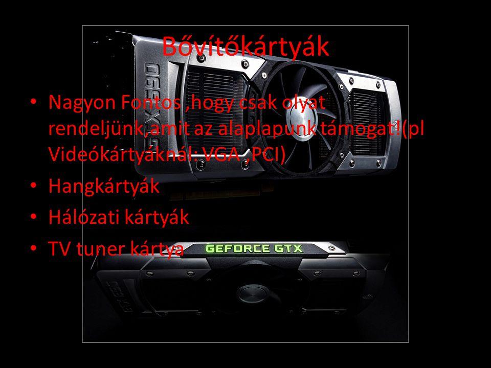 Bővítőkártyák • Nagyon Fontos,hogy csak olyat rendeljünk,amit az alaplapunk támogat!(pl Videókártyáknál: VGA,PCI) • Hangkártyák • Hálózati kártyák • TV tuner kártya