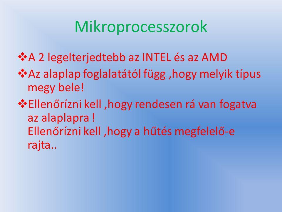 Mikroprocesszorok  A 2 legelterjedtebb az INTEL és az AMD  Az alaplap foglalatától függ,hogy melyik típus megy bele.