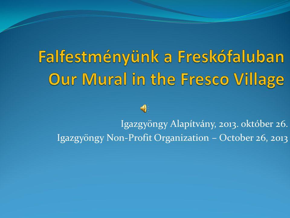 Igazgyöngy Alapítvány, 2013. október 26. Igazgyöngy Non-Profit Organization – October 26, 2013
