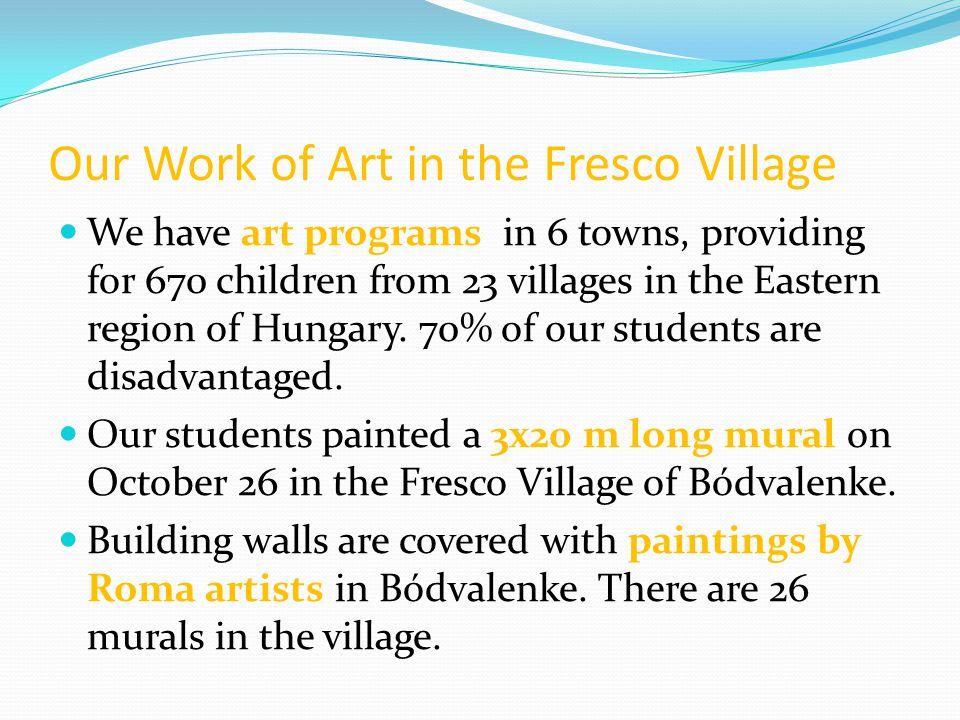 Alkotásunk a Freskófaluban  Alapítványunk a berettyóújfalui térség 6 településén, 23 faluból, 670 gyerek művészeti nevelését végzi. Tanulóink közel 7