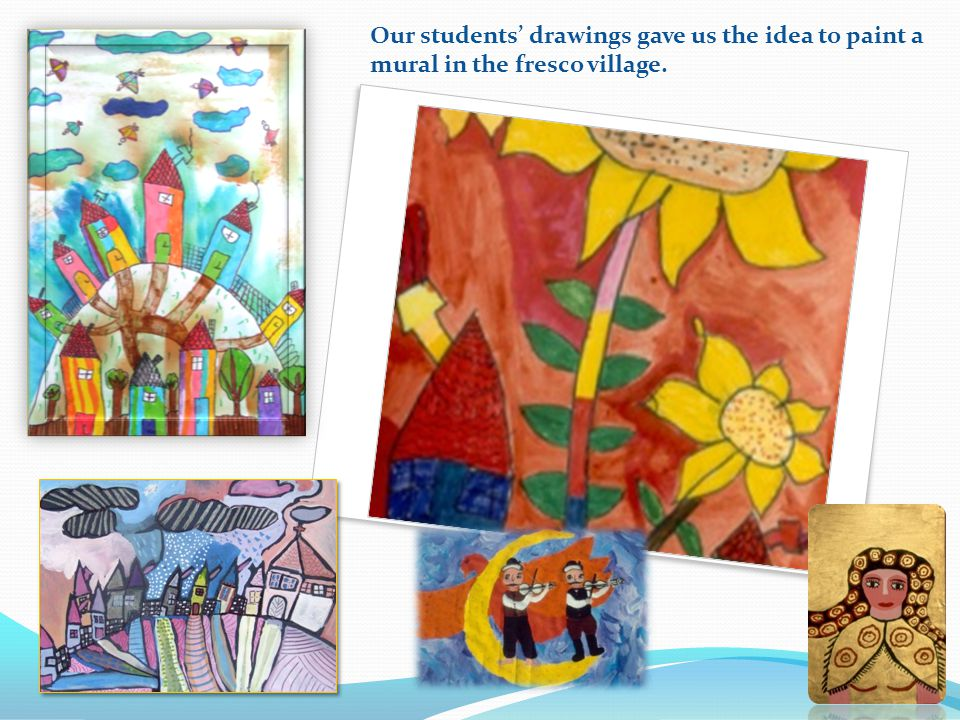 Az ötletadó rajzok Our students' drawings gave us the idea to paint a mural in the fresco village.