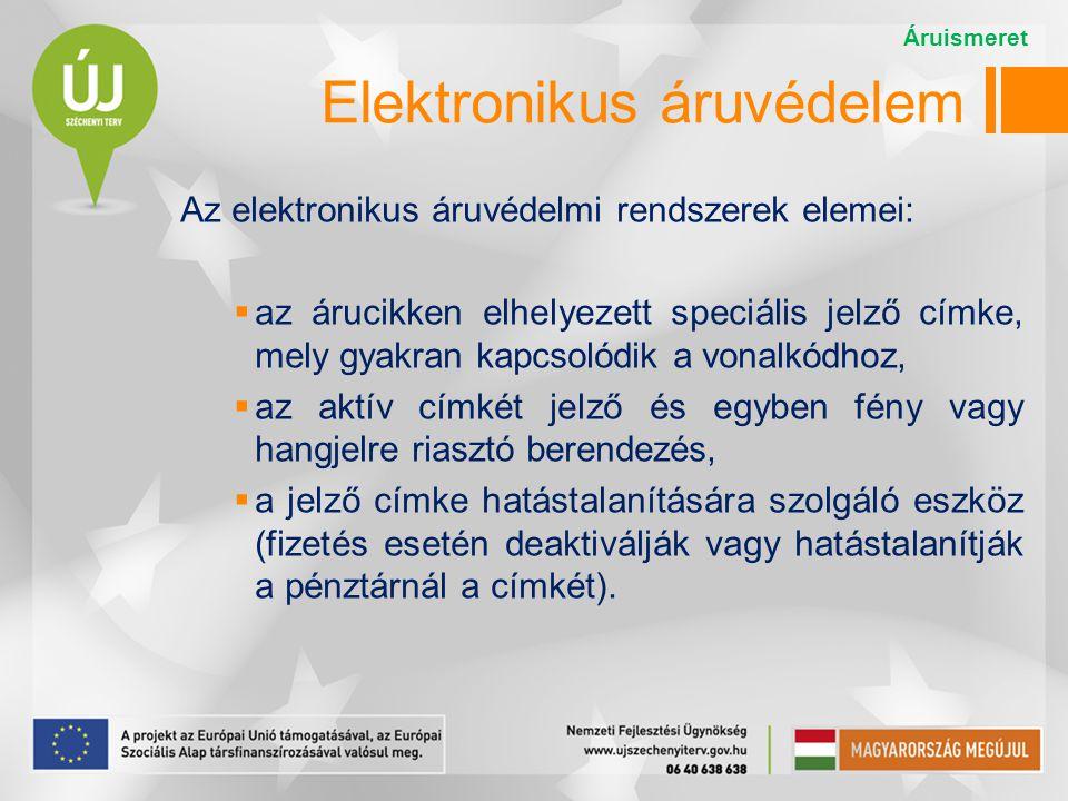 Elektronikus áruvédelem Az elektronikus áruvédelmi rendszerek elemei:  az árucikken elhelyezett speciális jelző címke, mely gyakran kapcsolódik a von