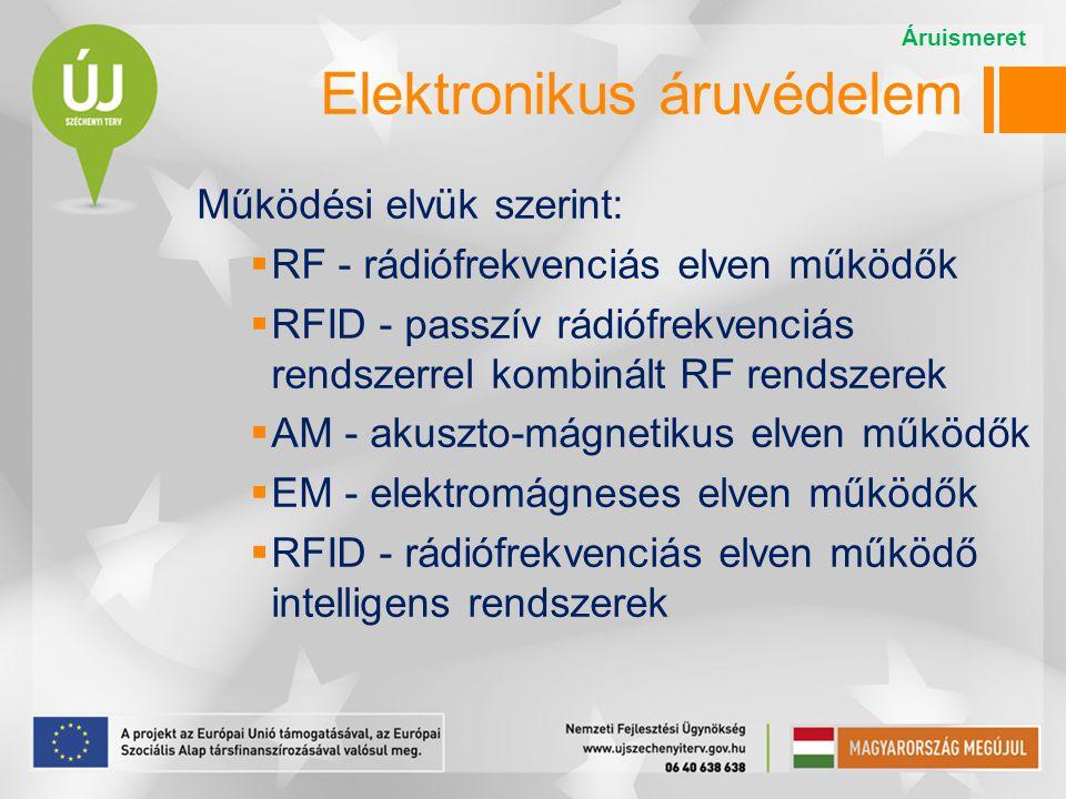 Elektronikus áruvédelem Működési elvük szerint:  RF - rádiófrekvenciás elven működők  RFID - passzív rádiófrekvenciás rendszerrel kombinált RF rends