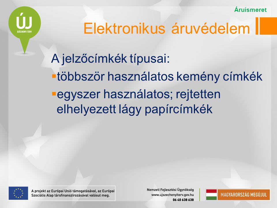 Elektronikus áruvédelem A jelzőcímkék típusai:  többször használatos kemény címkék  egyszer használatos; rejtetten elhelyezett lágy papírcímkék Árui