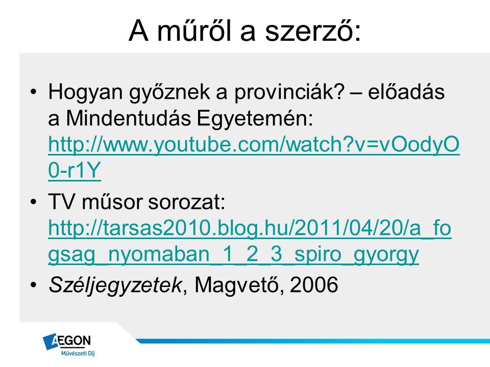 A műről a szerző: •Hogyan győznek a provinciák? – előadás a Mindentudás Egyetemén: http://www.youtube.com/watch?v=vOodyO 0-r1Y http://www.youtube.com/