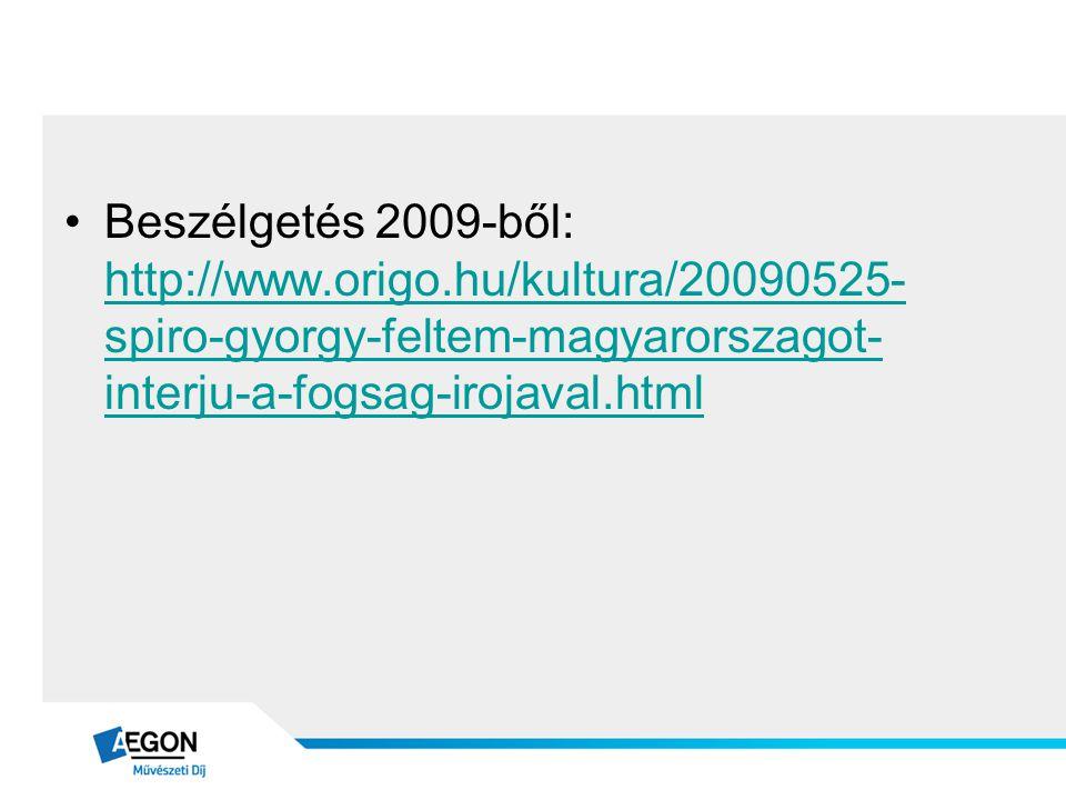 •Beszélgetés 2009-ből: http://www.origo.hu/kultura/20090525- spiro-gyorgy-feltem-magyarorszagot- interju-a-fogsag-irojaval.html http://www.origo.hu/ku
