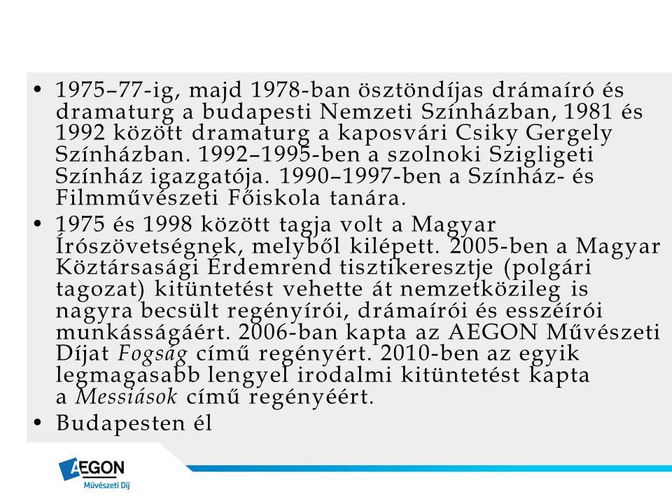 •1975–77-ig, majd 1978-ban ösztöndíjas drámaíró és dramaturg a budapesti Nemzeti Színházban, 1981 és 1992 között dramaturg a kaposvári Csiky Gergely S