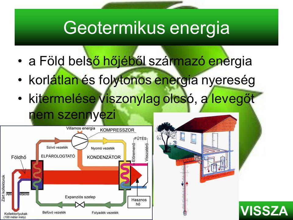 Geotermikus energia •a Föld belső hőjéből származó energia •korlátlan és folytonos energia nyereség •kitermelése viszonylag olcsó, a levegőt nem szenn