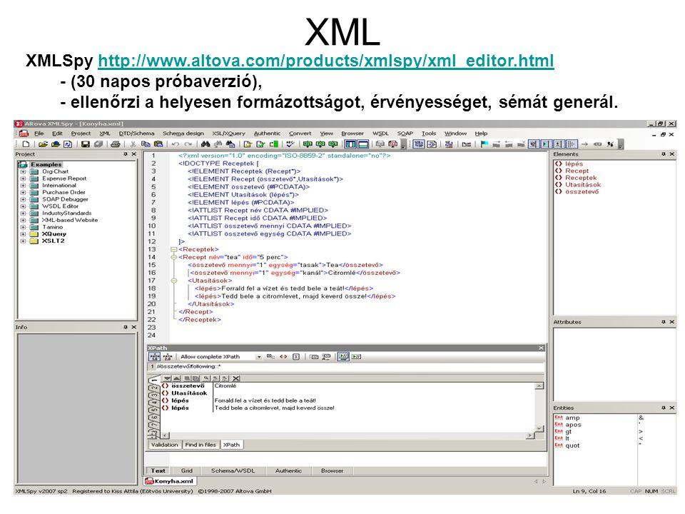 15 XML XMLSpy http://www.altova.com/products/xmlspy/xml_editor.htmlhttp://www.altova.com/products/xmlspy/xml_editor.html - (30 napos próbaverzió), - ellenőrzi a helyesen formázottságot, érvényességet, sémát generál.