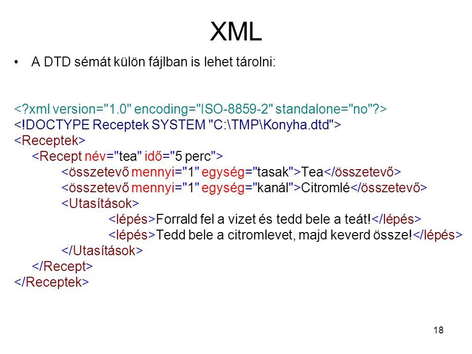 18 XML •A DTD sémát külön fájlban is lehet tárolni: Tea Citromlé Forrald fel a vizet és tedd bele a teát.