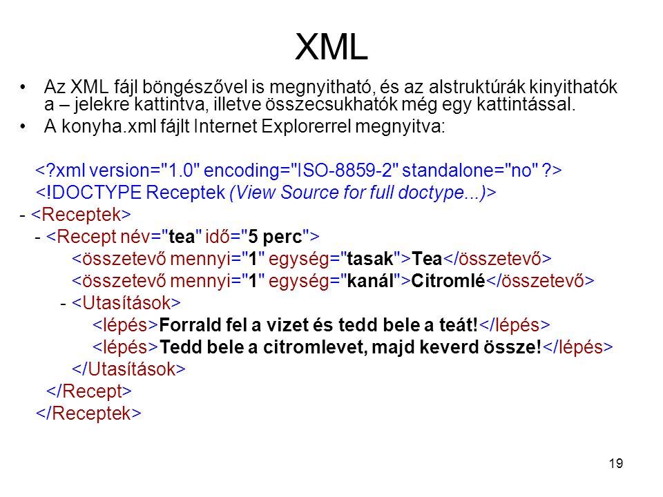 19 XML •Az XML fájl böngészővel is megnyitható, és az alstruktúrák kinyithatók a – jelekre kattintva, illetve összecsukhatók még egy kattintással.