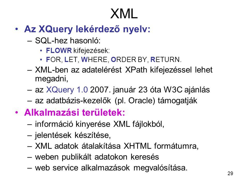 29 XML •Az XQuery lekérdező nyelv: –SQL-hez hasonló: •FLOWR kifejezések: •FOR, LET, WHERE, ORDER BY, RETURN.