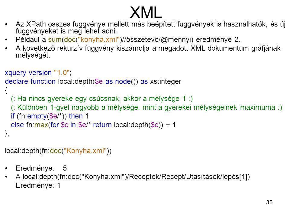 35 XML •Az XPath összes függvénye mellett más beépített függvények is használhatók, és új függvényeket is meg lehet adni.